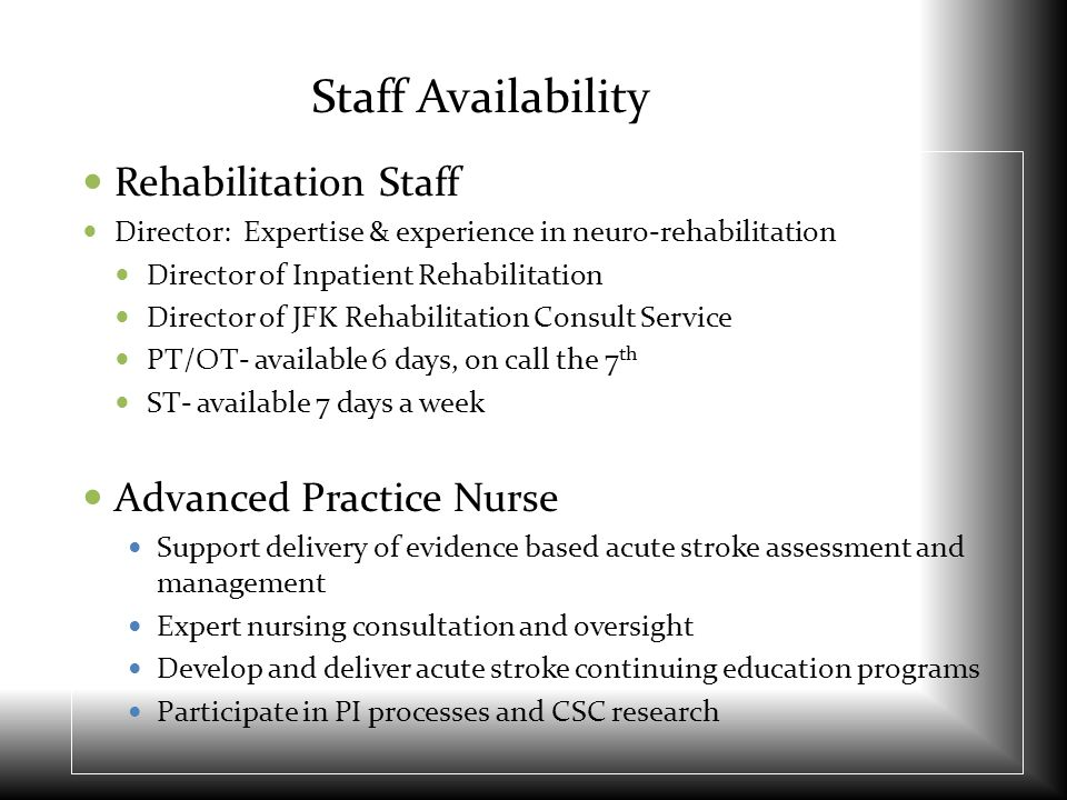 Staff Availability Rehabilitation Staff Director: Expertise & experience in neuro-rehabilitation Director of Inpatient Rehabilitation Director of JFK