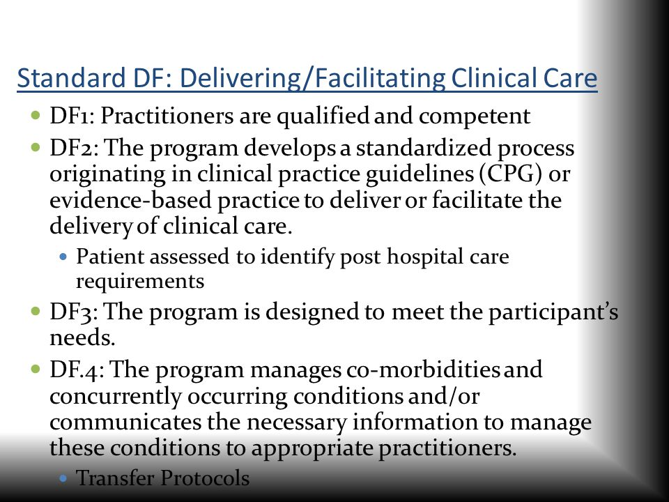Standard DF: Delivering/Facilitating Clinical Care DF1: Practitioners are qualified and competent DF2: The program develops a standardized process ori