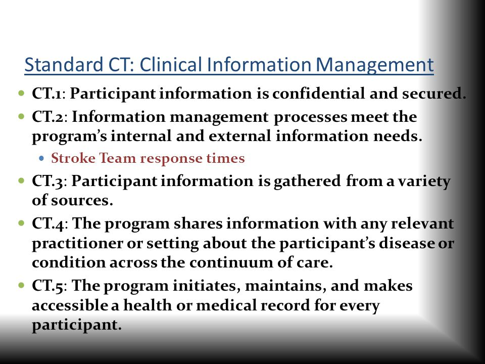 Standard CT: Clinical Information Management CT.1: Participant information is confidential and secured. CT.2: Information management processes meet th