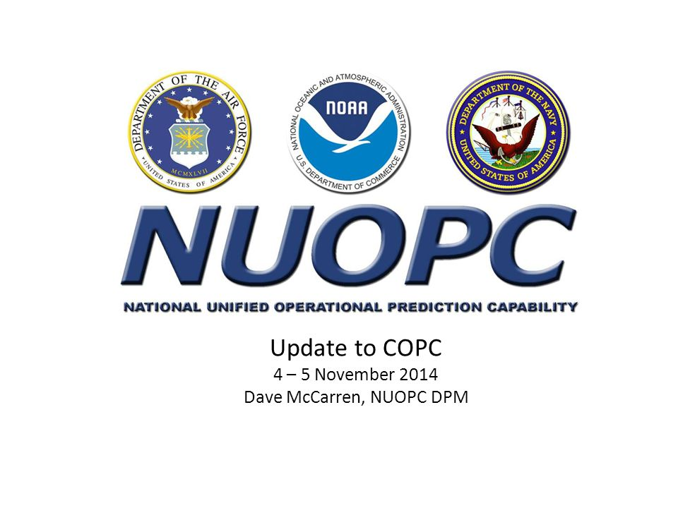 Update to COPC 4 – 5 November 2014 Dave McCarren, NUOPC DPM