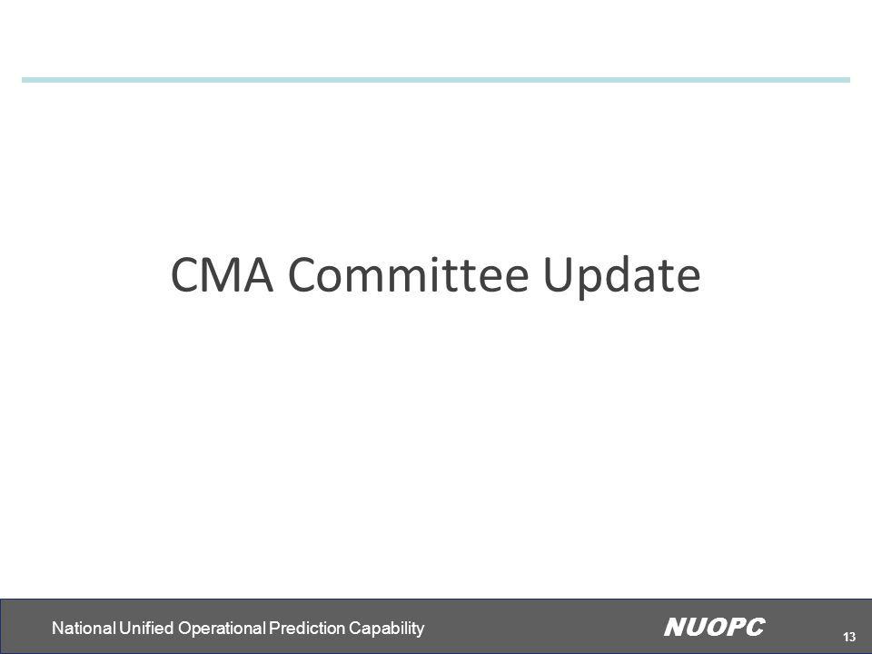 National Unified Operational Prediction Capability NUOPC 13 CMA Committee Update