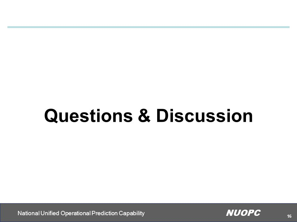 National Unified Operational Prediction Capability NUOPC 16 Questions & Discussion
