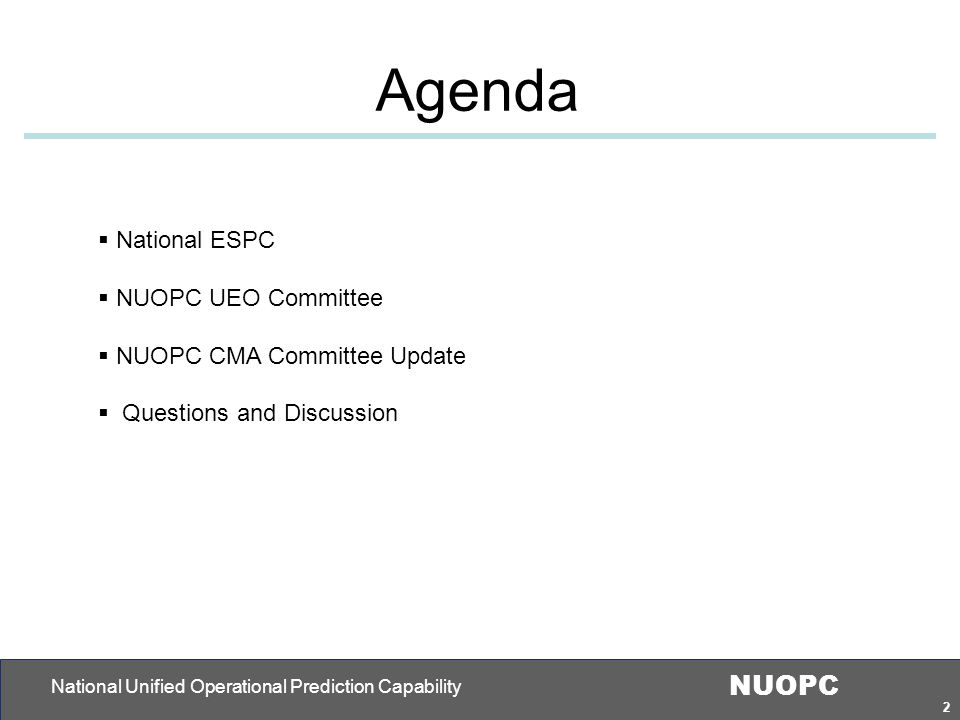 2 NUOPC National Unified Operational Prediction Capability 2 Agenda  National ESPC  NUOPC UEO Committee  NUOPC CMA Committee Update  Questions and Discussion