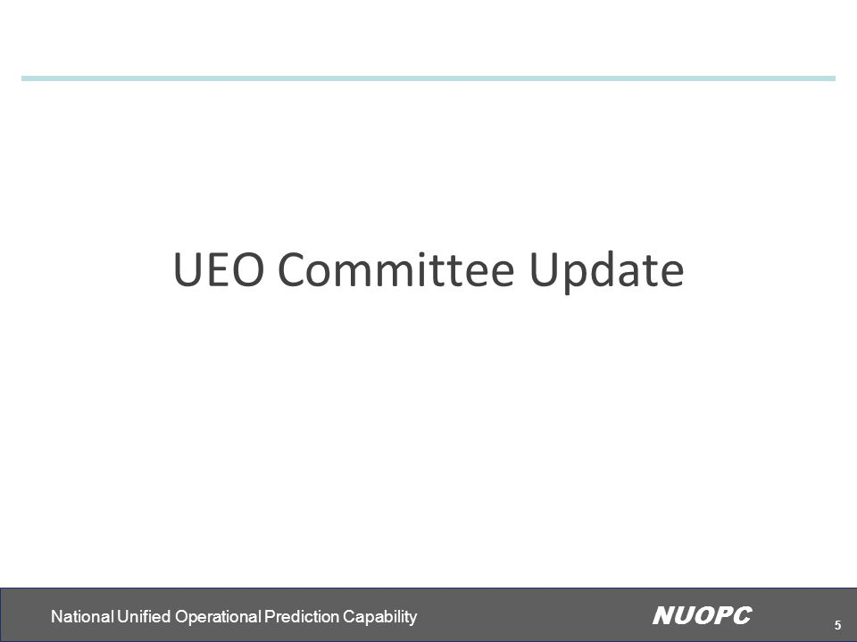 National Unified Operational Prediction Capability NUOPC 5 UEO Committee Update