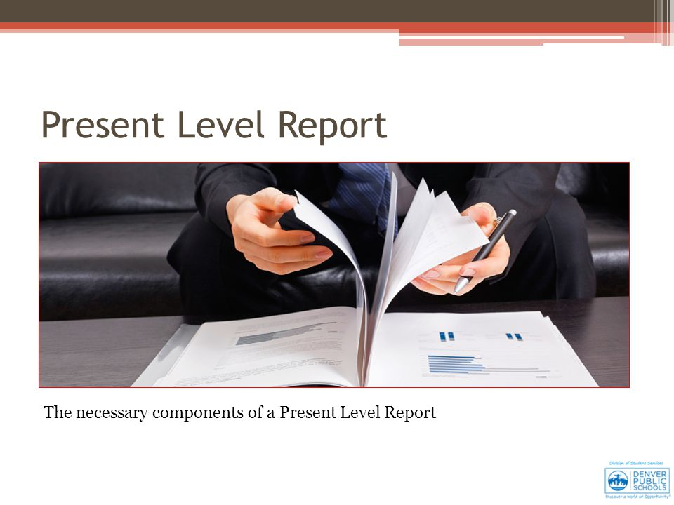 The necessary components of a Present Level Report Present Level Report