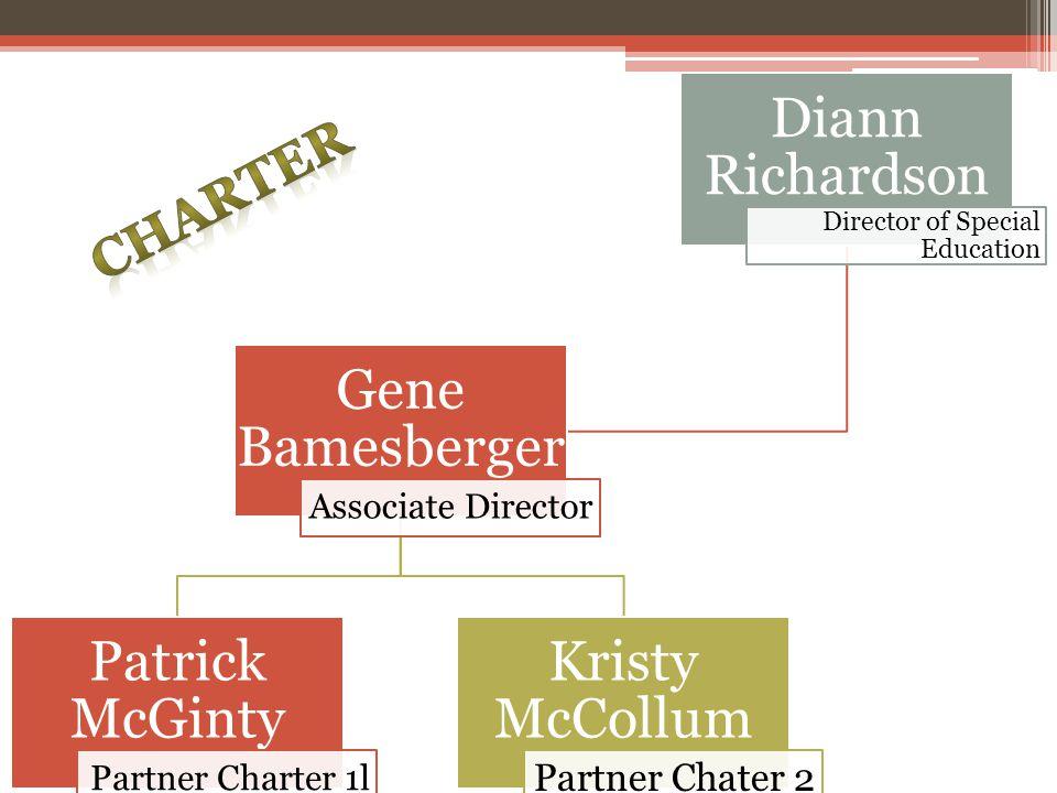 Diann Richardson Director of Special Education Gene Bamesberger Associate Director Patrick McGinty Partner Charter 1l Kristy McCollum Partner Chater 2