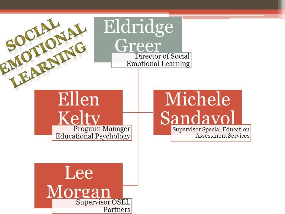 Eldridge Greer Director of Social Emotional Learning Ellen Kelty Program Manager Educational Psychology Michele Sandavol Supervisor Special Education Assessment Services Lee Morgan Supervisor OSEL Partners