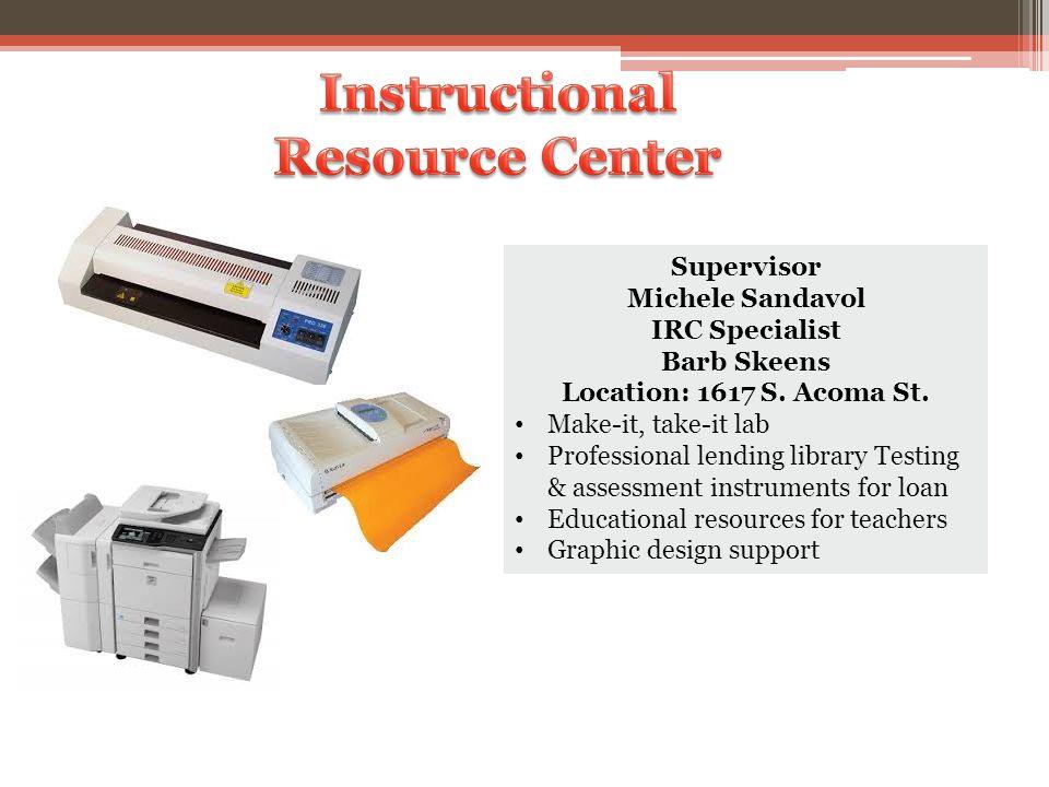 Supervisor Michele Sandavol IRC Specialist Barb Skeens Location: 1617 S.