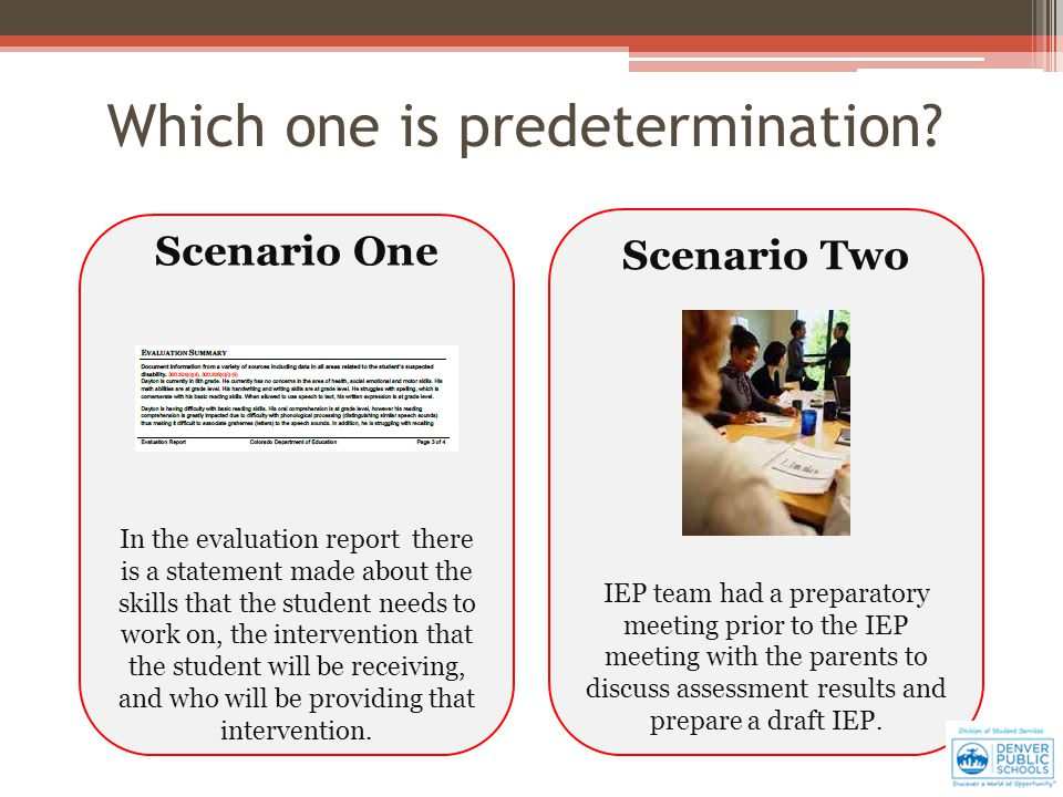 Scenario One In the evaluation report there is a statement made about the skills that the student needs to work on, the intervention that the student will be receiving, and who will be providing that intervention.