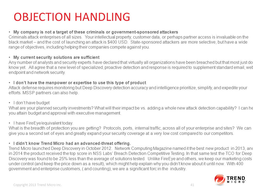 OBJECTION HANDLING Copyright 2013 Trend Micro Inc.41 My company is not a target of these criminals or government-sponsored attackers Criminals attack enterprises of all sizes.
