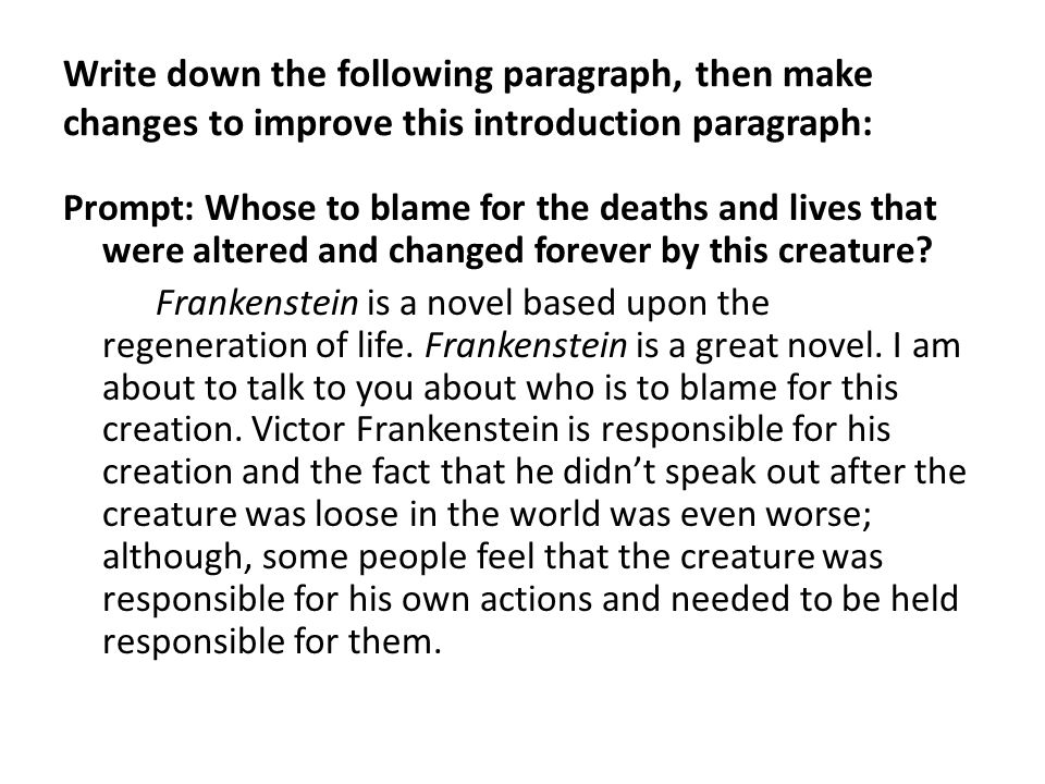 Write down the following paragraph, then make changes to improve this introduction paragraph: Prompt: Whose to blame for the deaths and lives that were altered and changed forever by this creature.