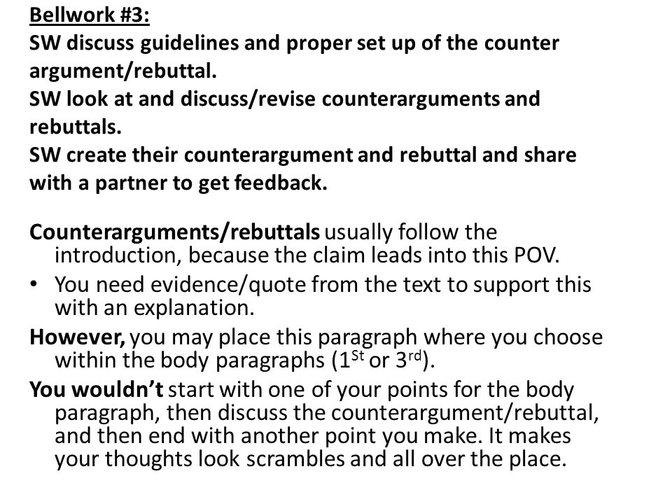 Bellwork #3: SW discuss guidelines and proper set up of the counter argument/rebuttal.