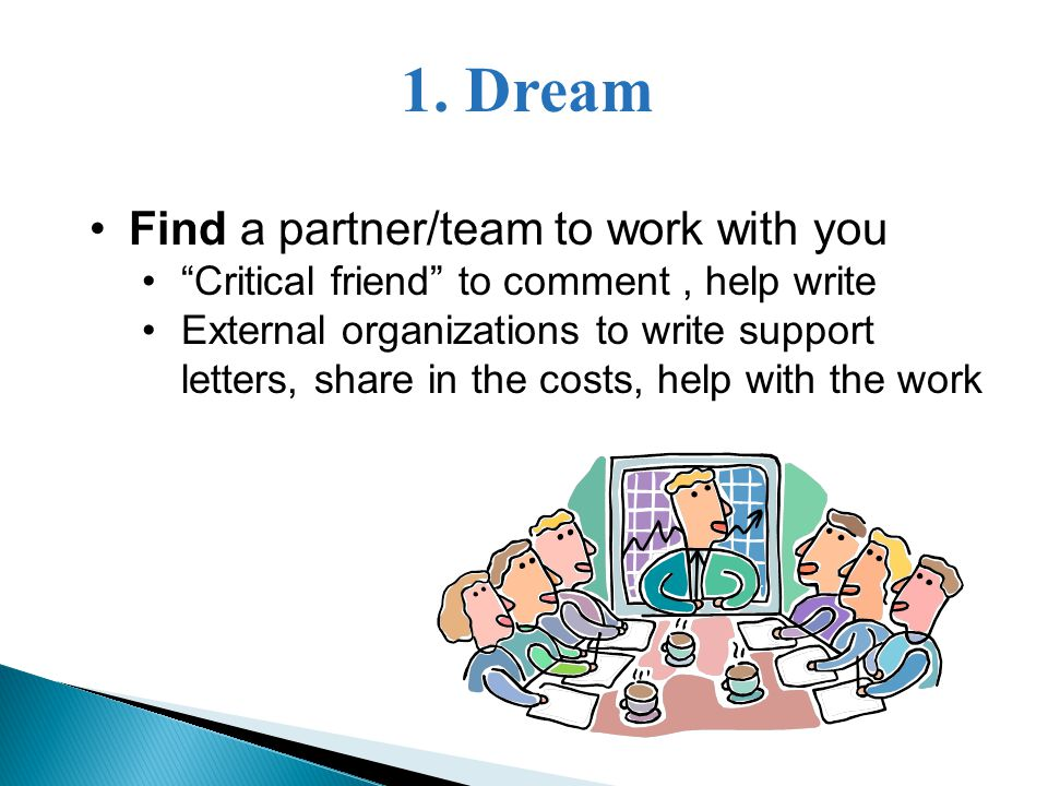 """1. Dream Find a partner/team to work with you """"Critical friend"""" to comment, help write External organizations to write support letters, share in the c"""