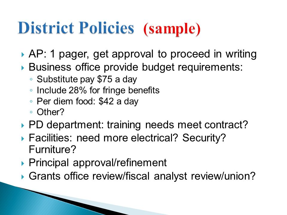  AP: 1 pager, get approval to proceed in writing  Business office provide budget requirements: ◦ Substitute pay $75 a day ◦ Include 28% for fringe benefits ◦ Per diem food: $42 a day ◦ Other.