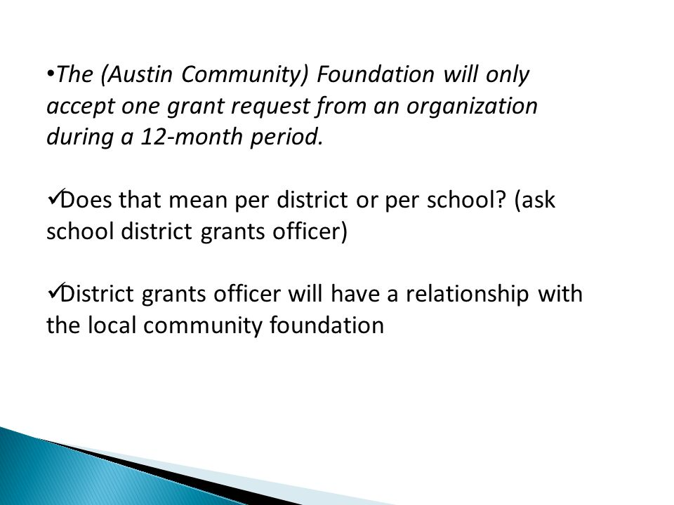 The (Austin Community) Foundation will only accept one grant request from an organization during a 12-month period.