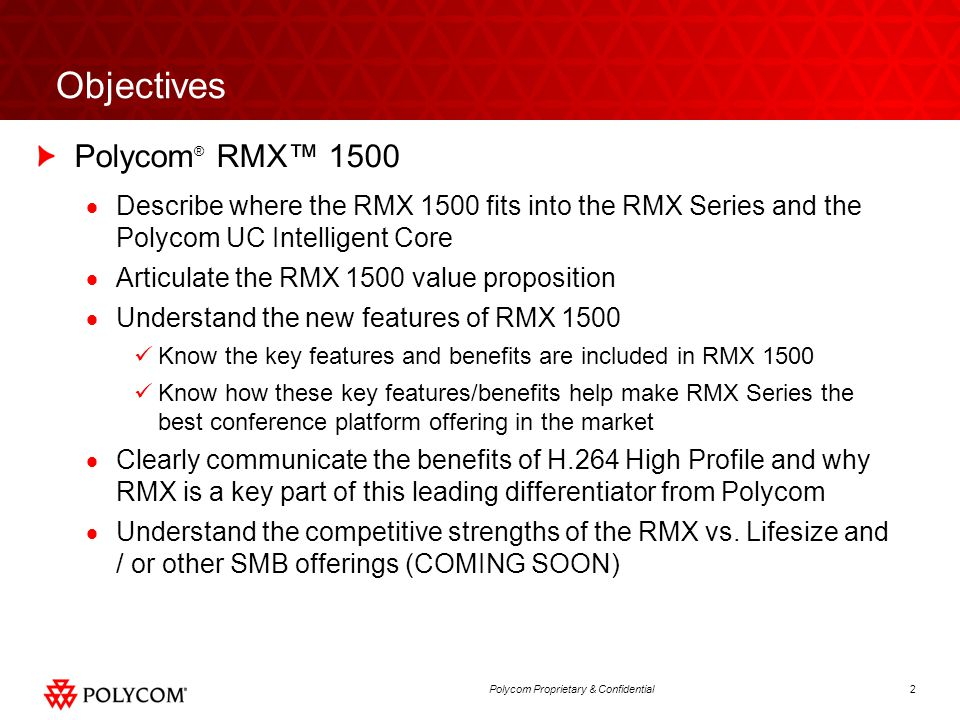 2Polycom Proprietary & Confidential Objectives Polycom ® RMX™ 1500  Describe where the RMX 1500 fits into the RMX Series and the Polycom UC Intellige