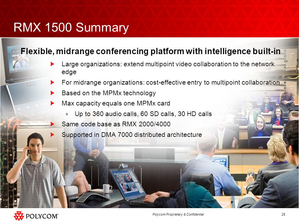 25Polycom Proprietary & Confidential RMX 1500 Summary Large organizations: extend multipoint video collaboration to the network edge For midrange orga