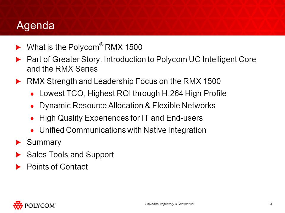 3Polycom Proprietary & Confidential Agenda What is the Polycom ® RMX 1500 Part of Greater Story: Introduction to Polycom UC Intelligent Core and the R