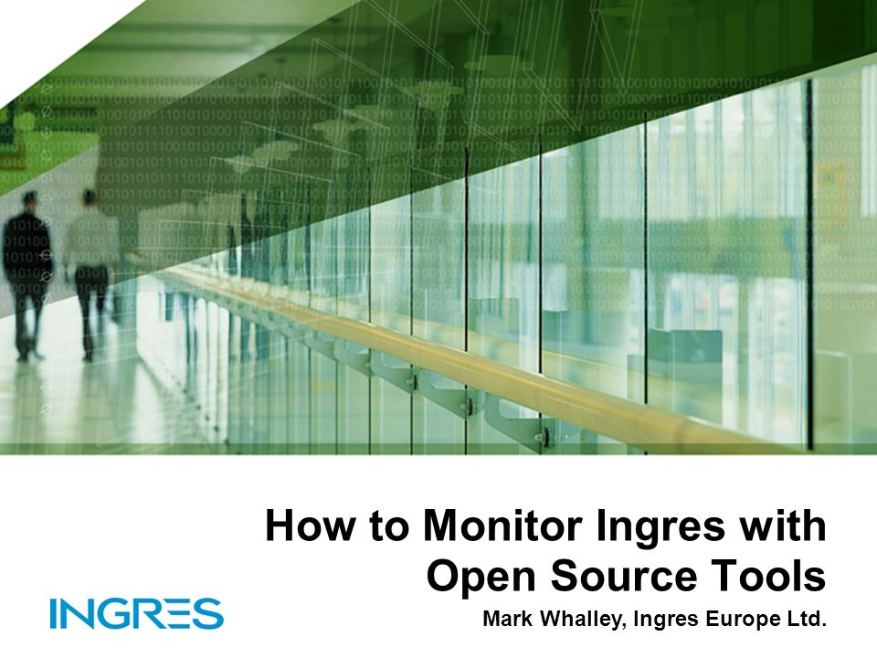 How to Monitor Ingres with Open Source Tools Mark Whalley, Ingres Europe Ltd.