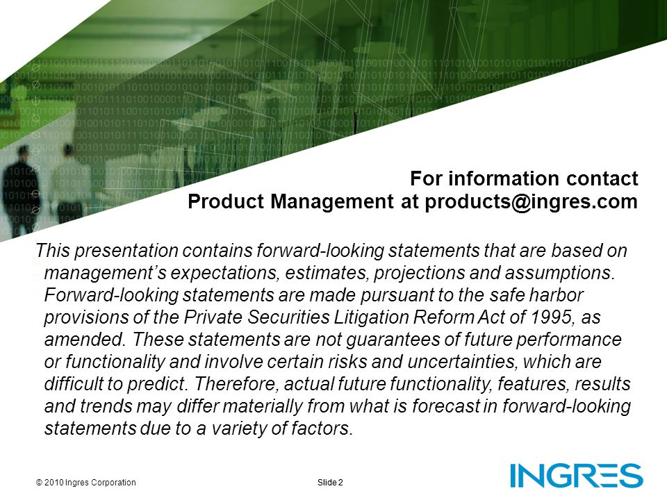 For information contact Product Management at products@ingres.com This presentation contains forward-looking statements that are based on management's