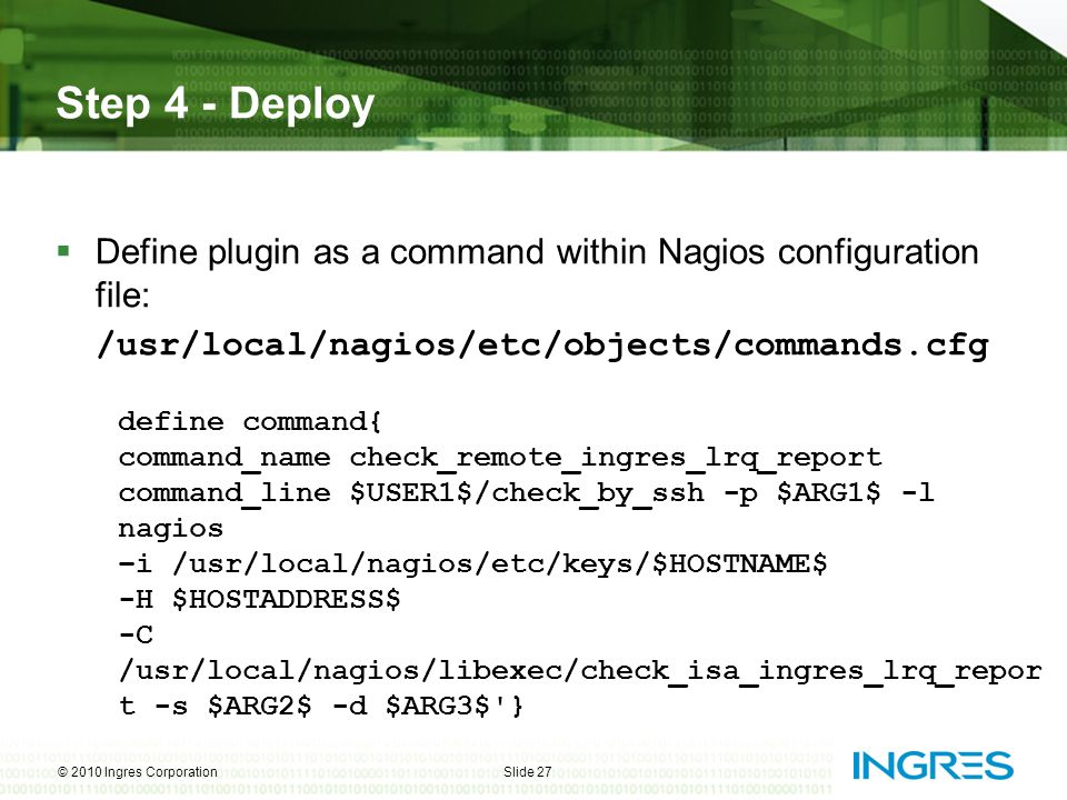 Step 4 - Deploy  Define plugin as a command within Nagios configuration file: /usr/local/nagios/etc/objects/commands.cfg © 2010 Ingres CorporationSli