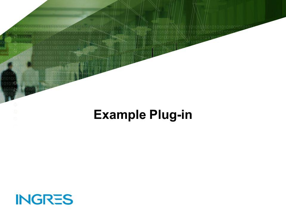 © 2010 Ingres CorporationSlide 31 Example Plug-in