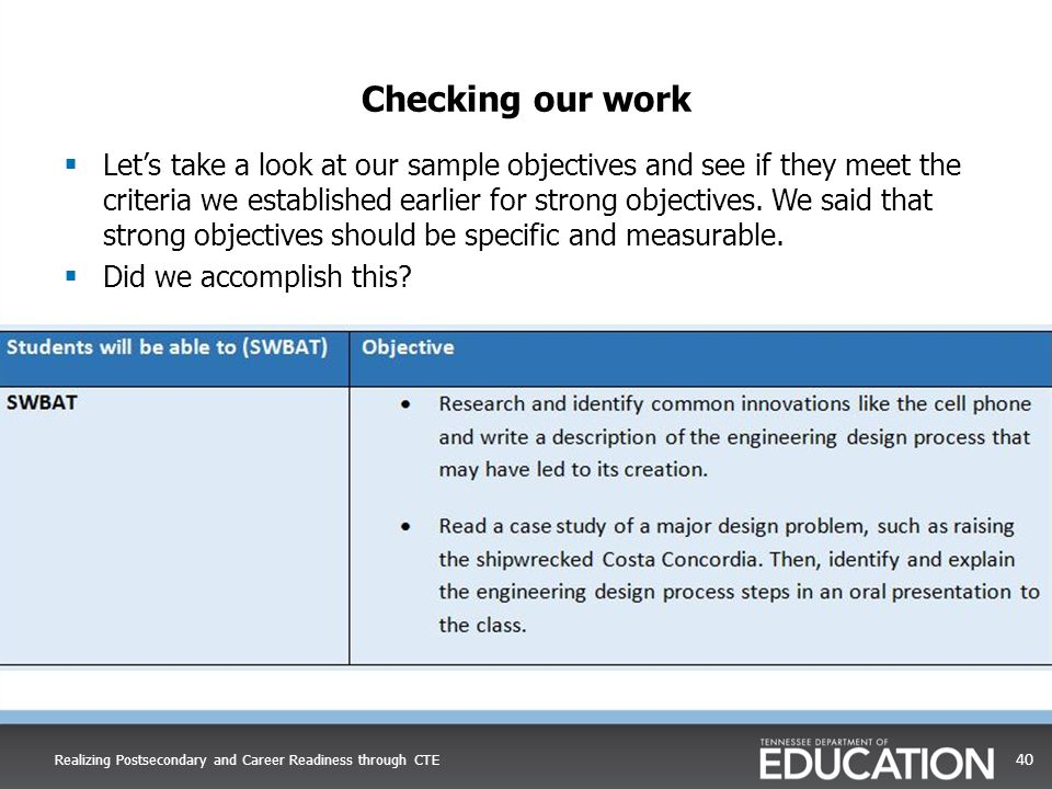 Checking our work  Let's take a look at our sample objectives and see if they meet the criteria we established earlier for strong objectives. We said