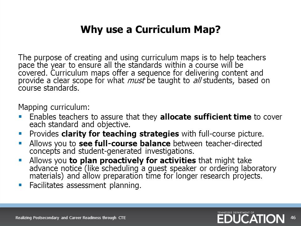 Why use a Curriculum Map? The purpose of creating and using curriculum maps is to help teachers pace the year to ensure all the standards within a cou