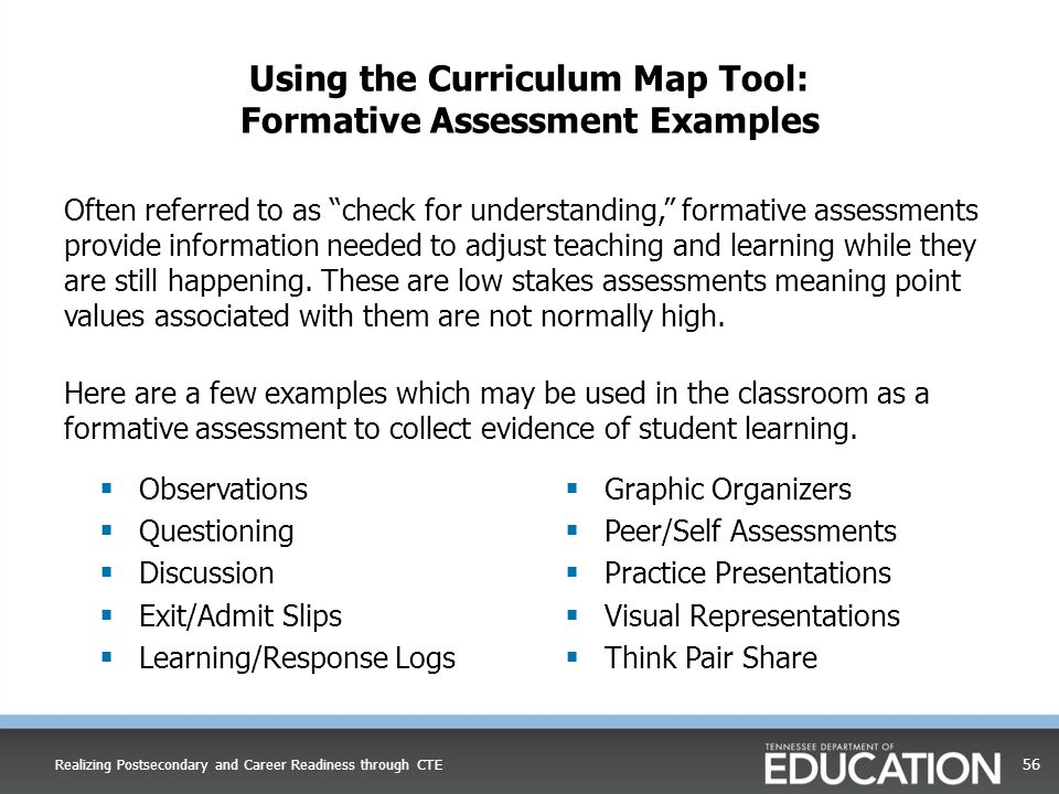 "Using the Curriculum Map Tool: Formative Assessment Examples Often referred to as ""check for understanding,"" formative assessments provide information"