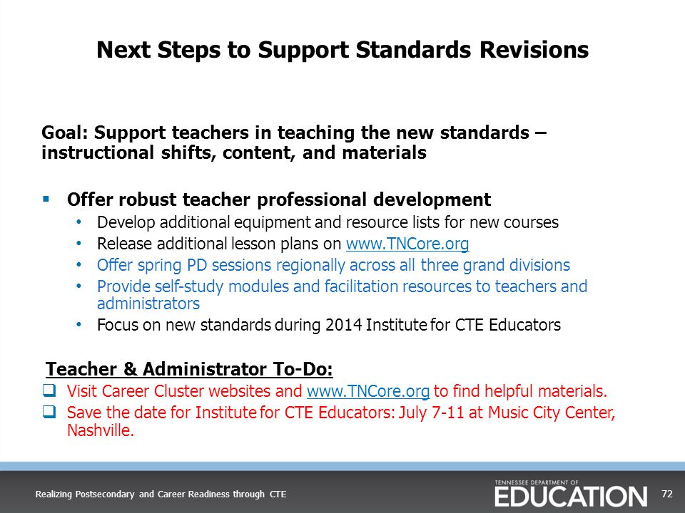 Next Steps to Support Standards Revisions Goal: Support teachers in teaching the new standards – instructional shifts, content, and materials  Offer