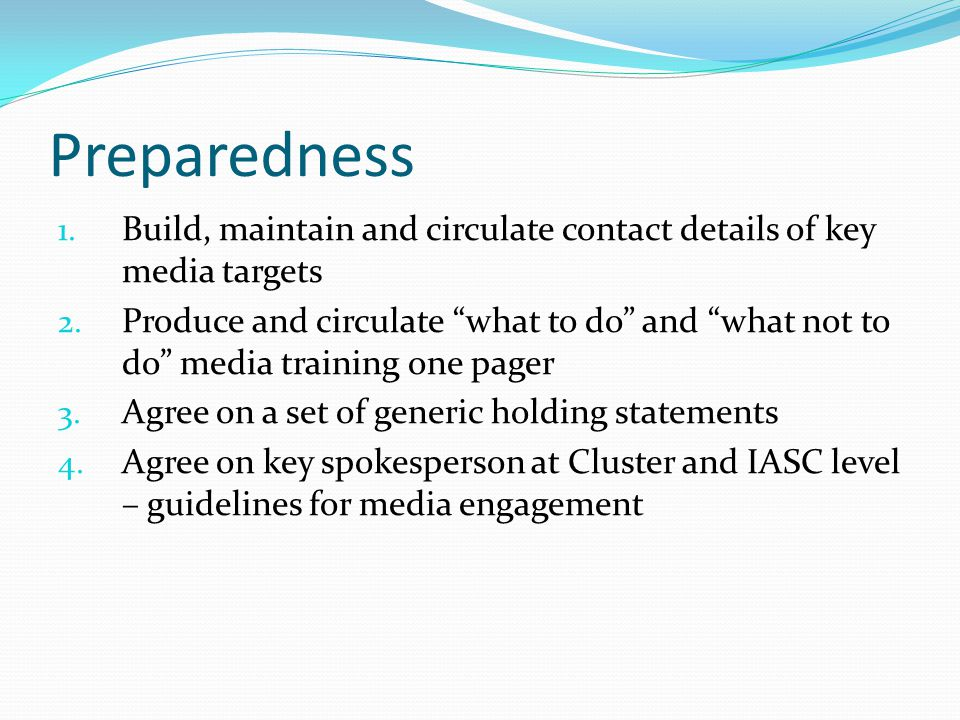 Preparedness 1. Build, maintain and circulate contact details of key media targets 2.