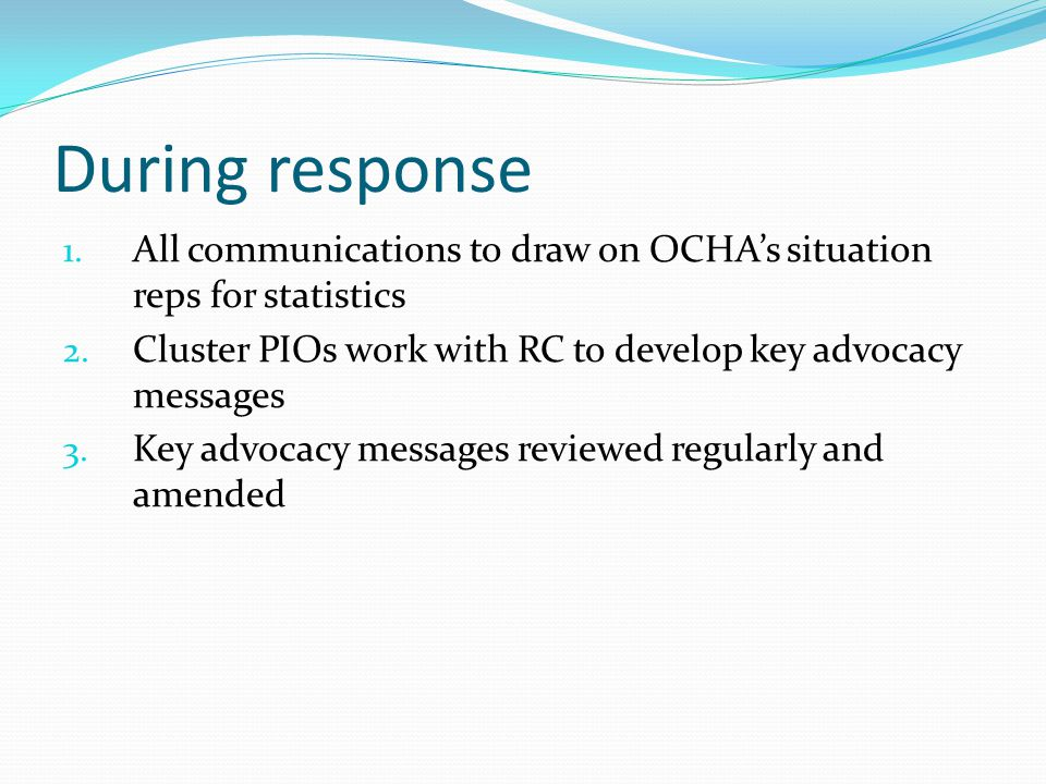 During response 1. All communications to draw on OCHA's situation reps for statistics 2.