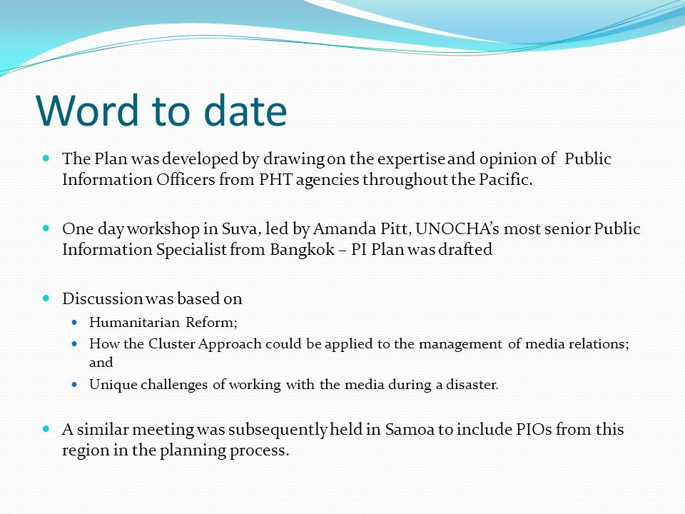 Word to date The Plan was developed by drawing on the expertise and opinion of Public Information Officers from PHT agencies throughout the Pacific.