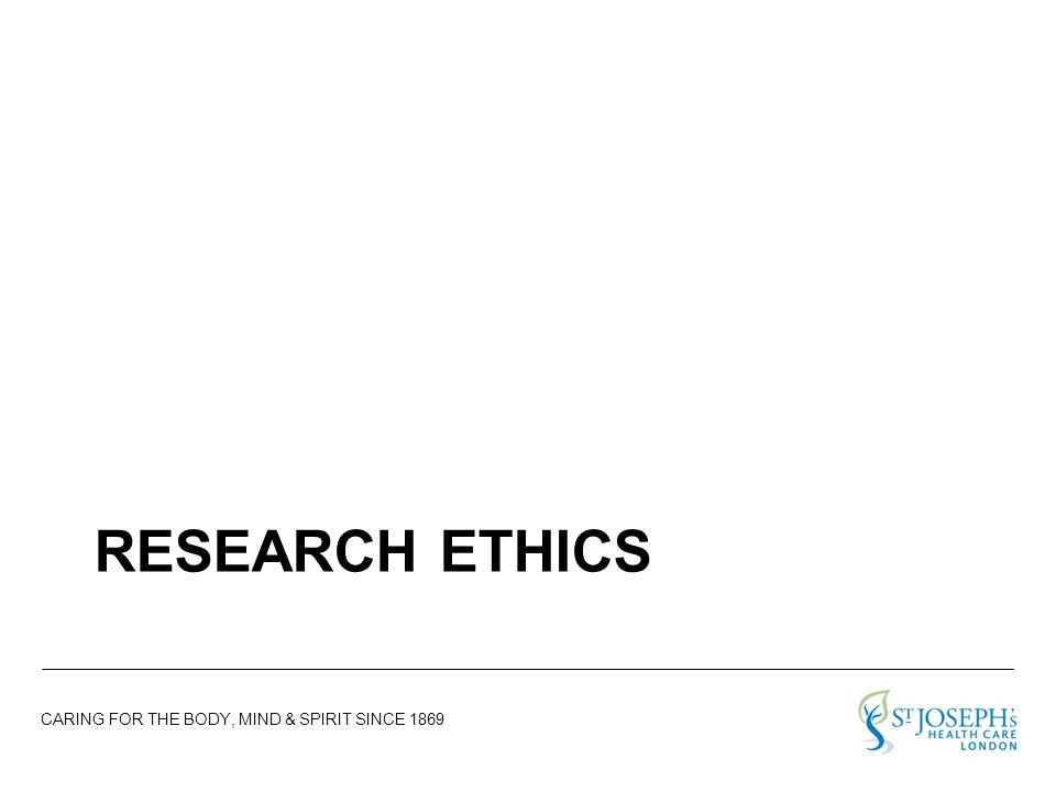 CARING FOR THE BODY, MIND & SPIRIT SINCE 1869 RESEARCH ETHICS