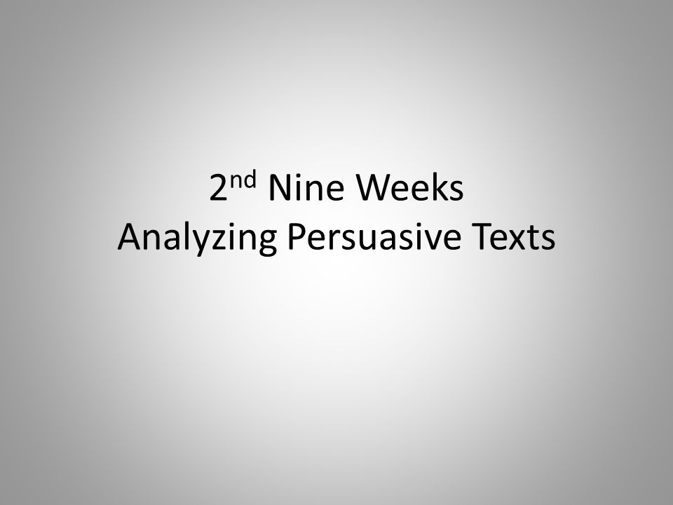 2 nd Nine Weeks Analyzing Persuasive Texts