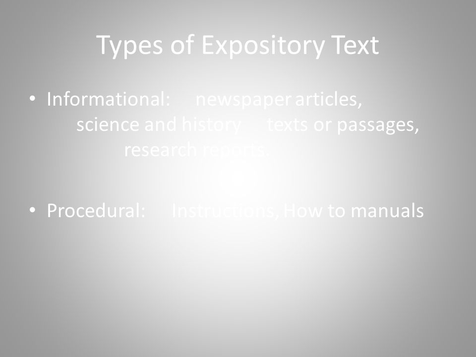 Types of Expository Text Informational: newspaper articles, science and history texts or passages, research reports.