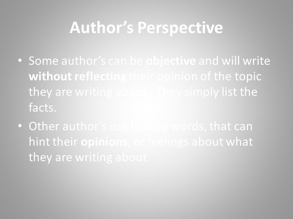 Author's Perspective Some author's can be objective and will write without reflecting their opinion of the topic they are writing about.
