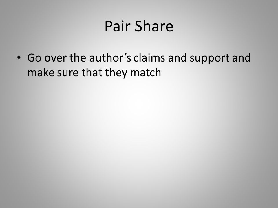 Pair Share Go over the author's claims and support and make sure that they match