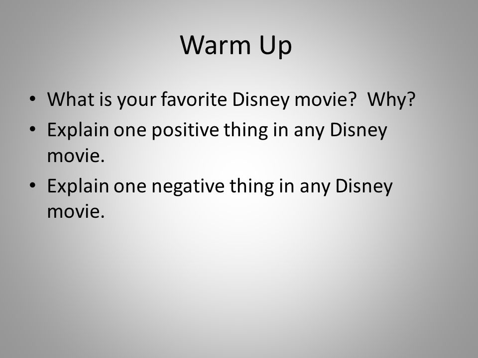 Warm Up What is your favorite Disney movie. Why. Explain one positive thing in any Disney movie.