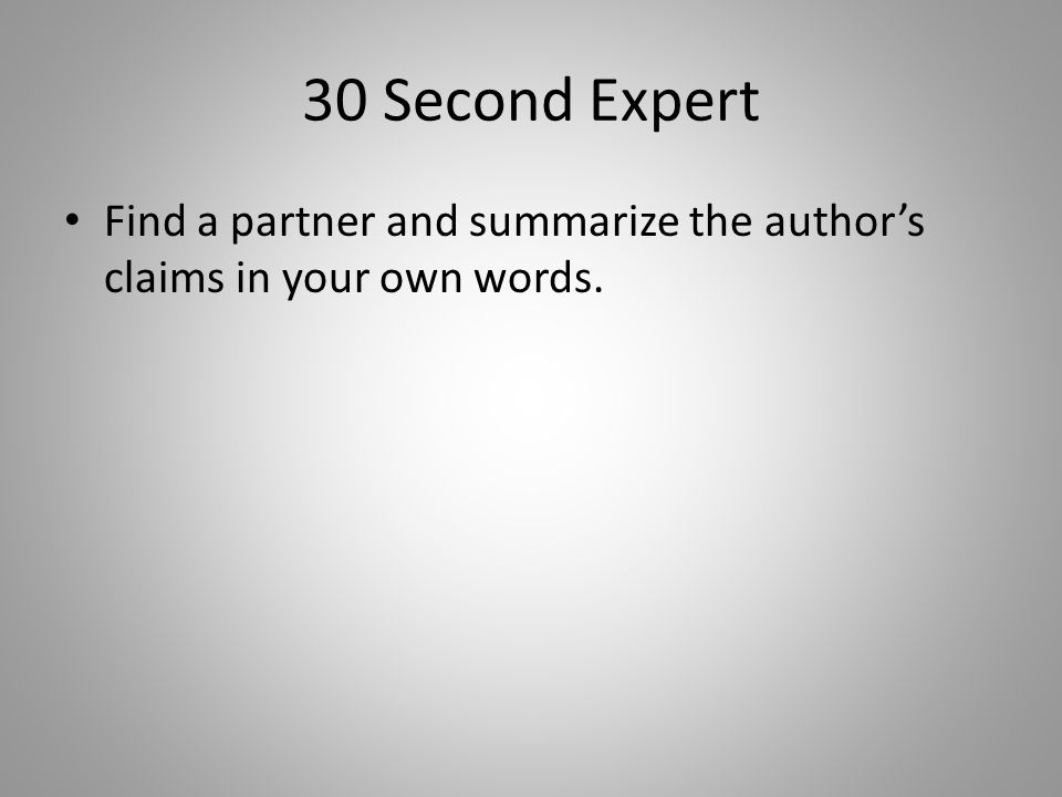 30 Second Expert Find a partner and summarize the author's claims in your own words.