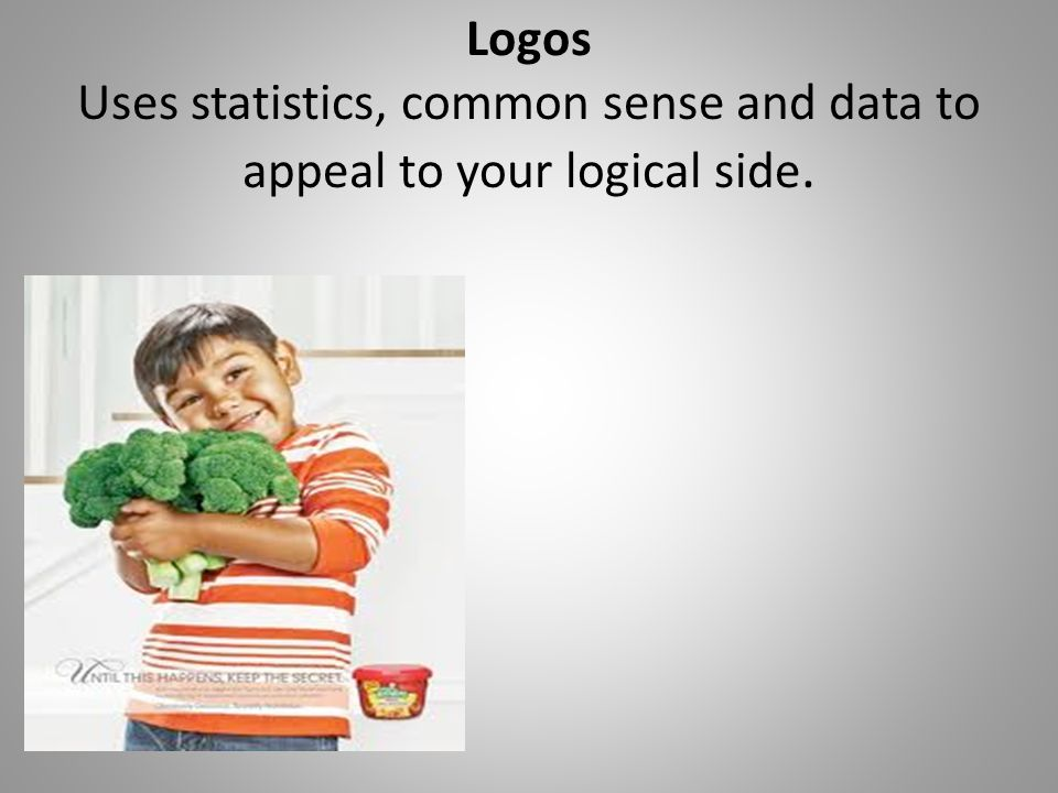 Logos Uses statistics, common sense and data to appeal to your logical side.