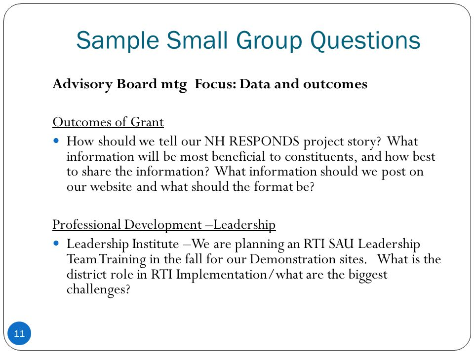 Sample Small Group Questions 11 Advisory Board mtg Focus: Data and outcomes Outcomes of Grant How should we tell our NH RESPONDS project story.