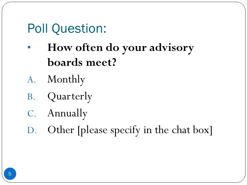Poll Question: 5 How often do your advisory boards meet.