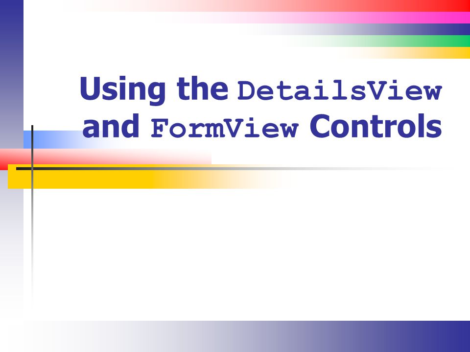 Using the DetailsView and FormView Controls
