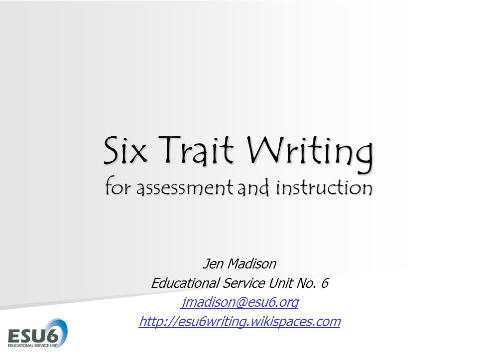 Six Trait Writing for assessment and instruction Jen Madison Educational Service Unit No.