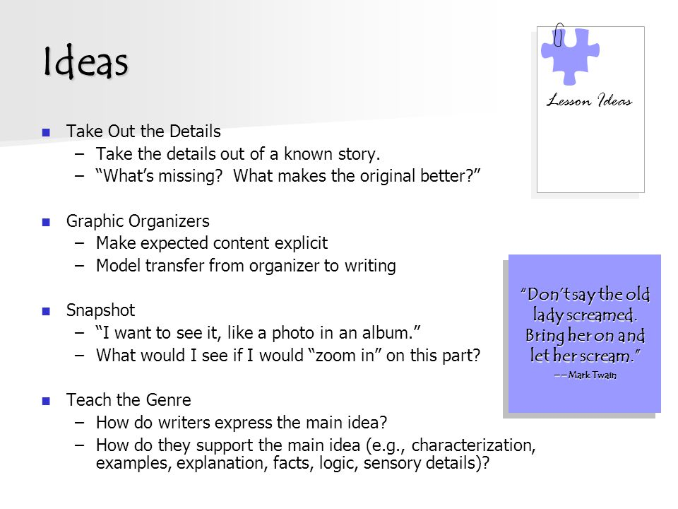 """Ideas Take Out the Details –Take the details out of a known story. –""""What's missing? What makes the original better?"""" Graphic Organizers –Make expecte"""