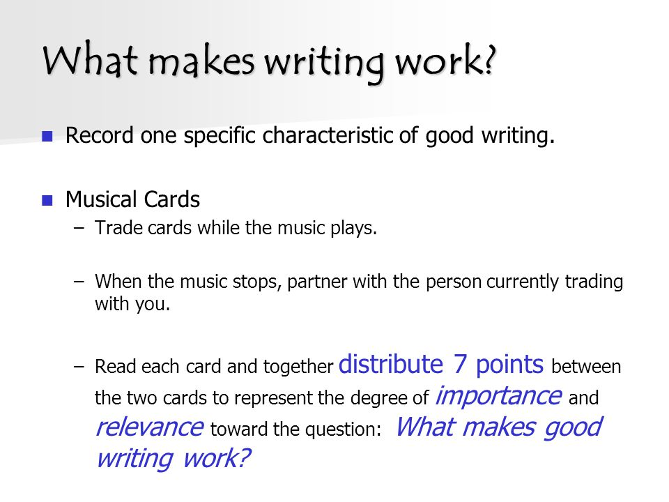 What makes writing work. Record one specific characteristic of good writing.