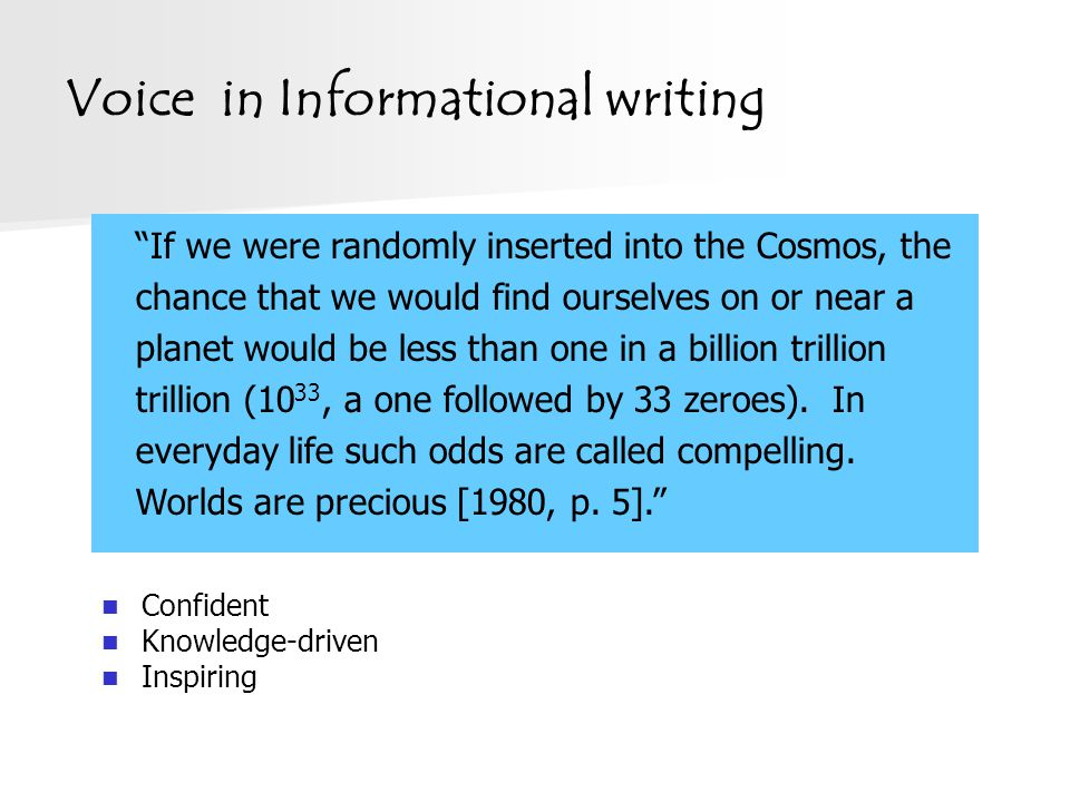 """Voice in Informational writing Confident Knowledge-driven Inspiring """"The Cosmos is a very big place."""" """"If we were randomly inserted into the Cosmos, t"""