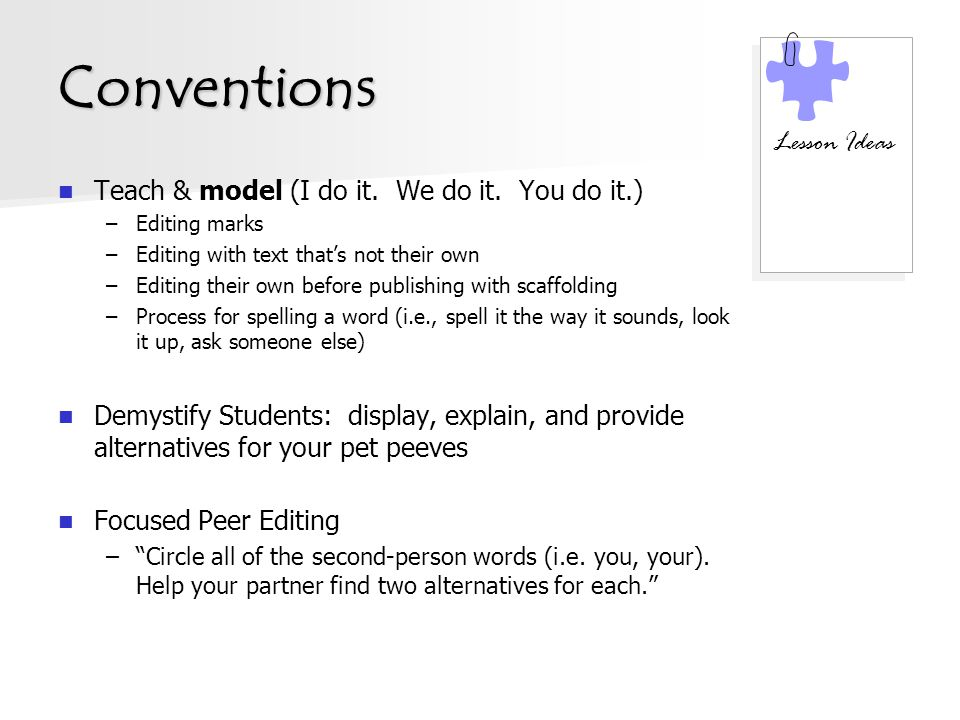 Conventions Teach & model (I do it. We do it. You do it.) –Editing marks –Editing with text that's not their own –Editing their own before publishing