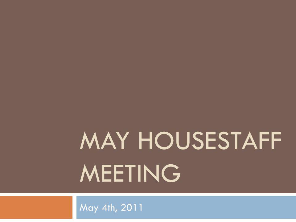 MAY HOUSESTAFF MEETING May 4th, 2011